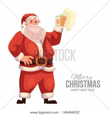 Cartoon style Santa Claus raising a beer glass, Christmas vector greeting card. Full length portrait of Santa with a glass of beer, greeting card template for Christmas eve