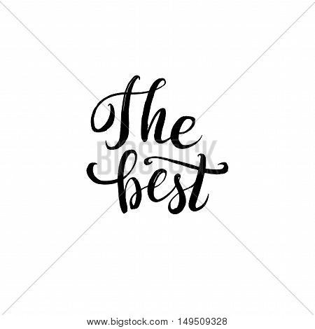 The Best.  Inspirational quote handwritten with black ink and brush, custom lettering for posters, t-shirts and cards. Vector calligraphy isolated on white background