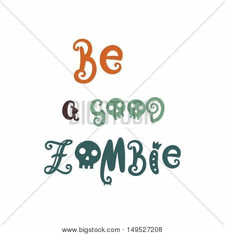 Hand drawn phrase in Halloween style, vector illustration. Funny lettering. Design for prints, shirts and posters.