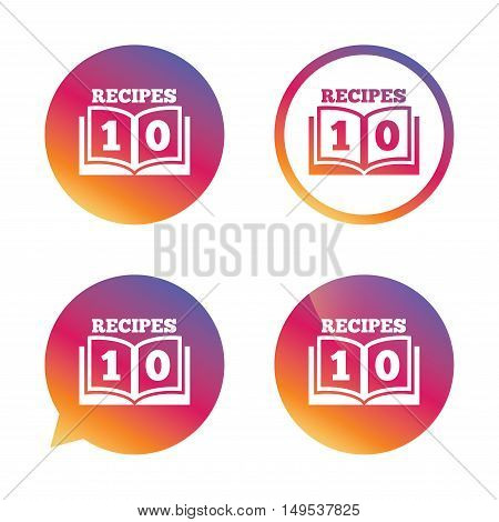 Cookbook sign icon. 10 Recipes book symbol. Gradient buttons with flat icon. Speech bubble sign. Vector