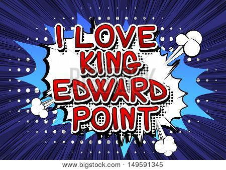 I Love King Edward Point - Comic book style text.
