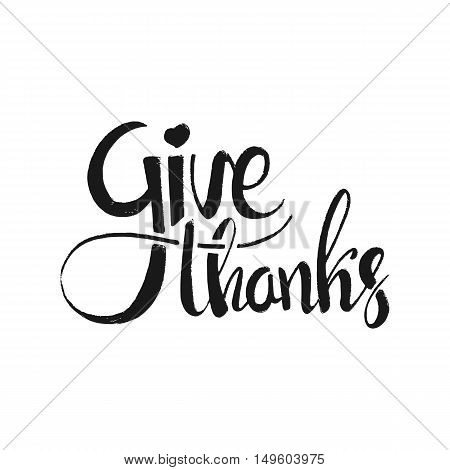 Give thanks lettering. Happy Thanksgiving Day. Modern vector hand drawn calligraphy isolated on white background for your design