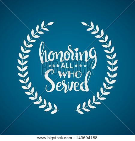 Honoring all who served lettering. Veterans Day. Memorial Day. Modern vector hand drawn calligraphy with wreath or garland over blue background for your design
