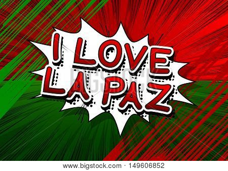 I Love La Paz - Comic book style text on comic book abstract background.