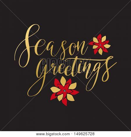 Season greetings card with hand drawn lettering and Christmas poinsettia flowers . Gold text on black background. Vector illustration for christmas and New year holidays