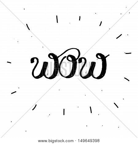 Hand-drawn word WOW in black color. Handwritten lettering ink for posters and greeting cards. Vector calligraphy.Stylish vintage background with inspirational words. Isolated on white