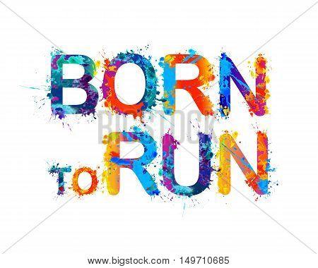 Born to run. Splash paint vector watercolor inscription