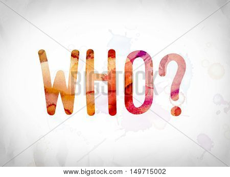 Who? Concept Watercolor Word Art