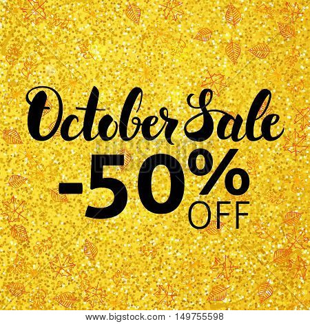 October Sale Banner. Vector Autumn 50 off Discount Illustration. Golden Glitter with Black Modern Calligraphy Poster.