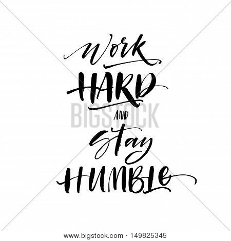 Work hard and stay humble postcard. Hand drawn lettering background. Ink illustration. Modern brush calligraphy. Isolated on white background. Work hard and stay humble postcard. Hand drawn lettering background. Ink illustration. Modern brush calligraphy.