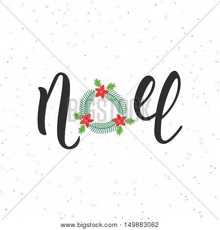 Noel hand written modern brush lettering inscription. Lettering Noel text with Christmas wreath. Holiday design art print for posters greeting cards design. Vector illustration