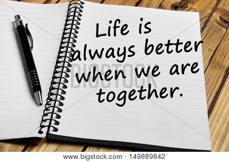 Text Life is always better when we are together on notepad