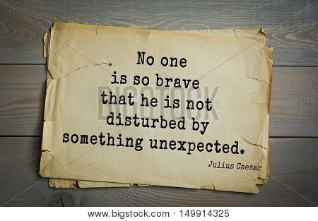 TOP-25. Aphorism by Gaius Julius Caesar - Roman statesman and political leader, military leader and writer, consul, dictator. No one is so brave that he is not disturbed by something unexpected.