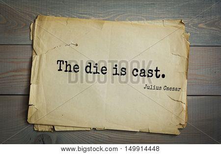 TOP-25. Aphorism by Gaius Julius Caesar - Roman statesman and political leader, military leader and writer, consul, dictator, great Pontiff.The die is cast.