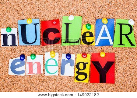 The Phrase Nuclear Energy In Cut Out Magazine Letters Pinned To A Cork Notice Board..