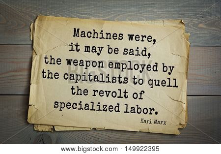 TOP-40. Aphorism by Karl Heinrich Marx (1818 - 1883) - German philosopher, sociologist.  Machines were, it may be said, the weapon employed by the capitalists to quell the revolt of specialized labor.