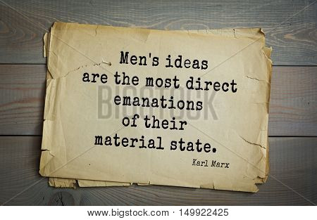 TOP-40. Aphorism by Karl Heinrich Marx (1818 - 1883) - German philosopher, sociologist, economist, writer, poet.  Men's ideas are the most direct emanations of their material state.