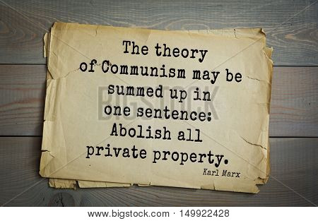 TOP-40. Aphorism by Karl Heinrich Marx (1818 - 1883) - German philosopher, sociologist, economist.  The theory of Communism may be summed up in one sentence: Abolish all private property.