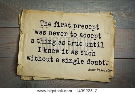 TOP-30. Aphorism by Rene Descartes - French philosopher, mathematician, engineer, physicist The first precept was never to accept a thing as true until I knew it as such without a single doubt.