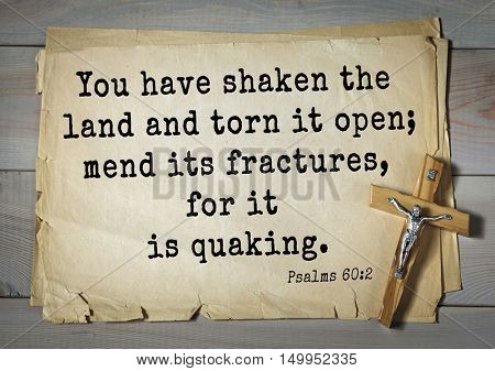 TOP-1000. Bible verses from Psalms.You have shaken the land and torn it open; mend its fractures, for it is quaking.