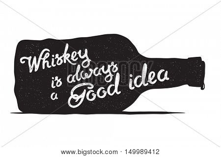 Whiskey bottle and handwritten lettering - Whiskey is always a good idea on the white background. Vector illustration