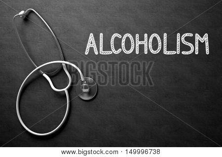 Medical Concept: Alcoholism on Black Chalkboard. Black Chalkboard with Alcoholism - Medical Concept. 3D Rendering.