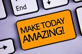 Word Writing Text Make Today Amazing Motivational Call. Business Concept For Productive Moment Speci poster