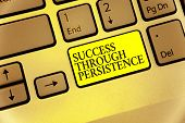 Conceptual Hand Writing Showing Success Through Persistence. Business Photo Showcasing Never Give Up poster