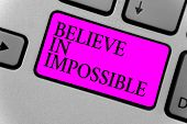 Handwriting Text Writing Believe In Impossible. Concept Meaning You Can Do It Everything Is Possible poster