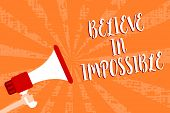 Conceptual Hand Writing Showing Believe In Impossible. Business Photo Showcasing You Can Do It Every poster