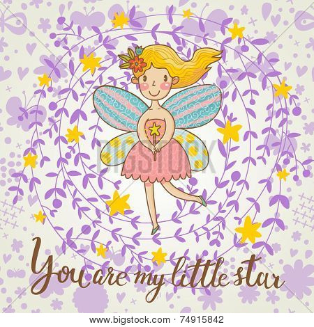 You are my little star. Bright cartoon card with Fairy in flowers