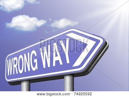 wrong way big mistake turn back wrong direction or decision