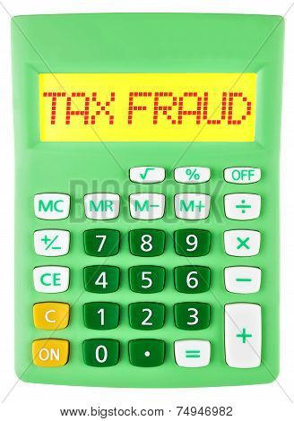 Calculator With Tax Fraud On Display On White