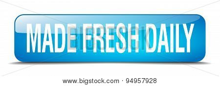 Made Fresh Daily Blue Square 3D Realistic Isolated Web Button
