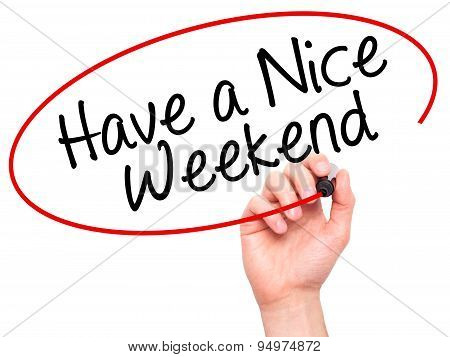 Man Hand writing Have a Nice Weekend with black marker on visual screen.