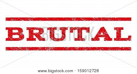 Brutal watermark stamp. Text caption between horizontal parallel lines with grunge design style. Rubber seal stamp with dust texture. Vector red color ink imprint on a white background.