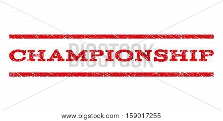 Championship watermark stamp. Text caption between horizontal parallel lines with grunge design style. Rubber seal stamp with dust texture. Vector red color ink imprint on a white background.
