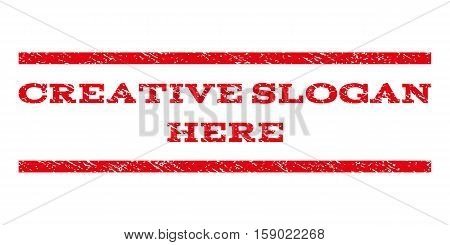 Creative Slogan Here watermark stamp. Text caption between horizontal parallel lines with grunge design style. Rubber seal stamp with unclean texture.