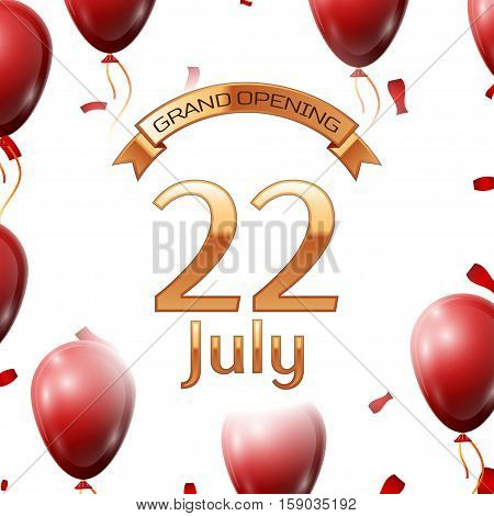 Golden ribbon with inscription grand opening the twenty second of July on white background red air balloons with confetti. Vector Illustration