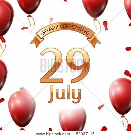 Golden ribbon with inscription grand opening the twenty ninth of July on white background red air balloons with confetti. Vector Illustration