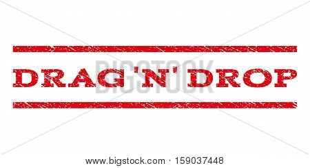 Drag 'N' Drop watermark stamp. Text caption between horizontal parallel lines with grunge design style. Rubber seal stamp with dust texture. Vector red color ink imprint on a white background.