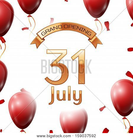 Golden ribbon with inscription grand opening the thirty first of July on white background red air balloons with confetti. Vector Illustration