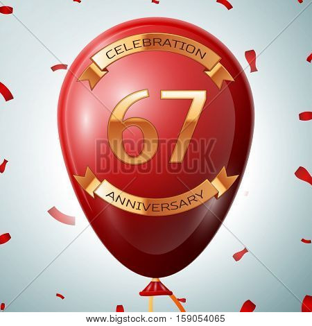 Red balloon with golden inscription sixty seven years anniversary celebration and golden ribbons on grey background and confetti. Vector illustration