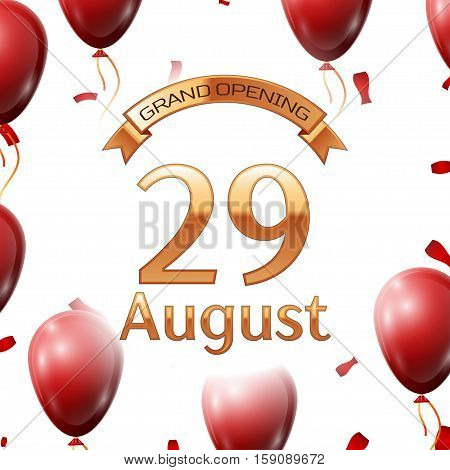 Golden ribbon with inscription grand opening the twenty ninth of August on white background red air balloons with confetti. Vector Illustration