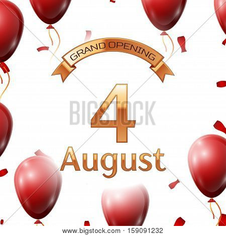 Golden ribbon with inscription grand opening the fourth of August on white background red air balloons with confetti. Vector Illustration