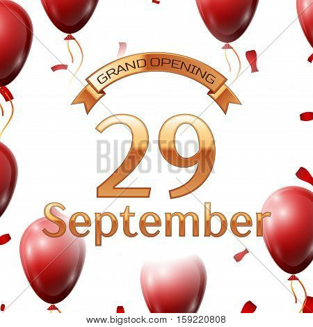 Golden ribbon with inscription grand opening the twenty ninth of September on white background red air balloons with confetti. Vector Illustration