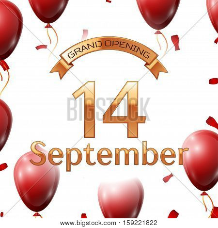 Golden ribbon with inscription grand opening the fourteenth of September on white background red air balloons with confetti. Vector Illustration