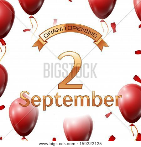 Golden ribbon with inscription grand opening the second of September on white background red air balloons with confetti. Vector Illustration