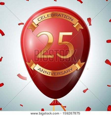 Red balloon with golden inscription twenty five years anniversary celebration and golden ribbons on grey background and confetti. Vector illustration