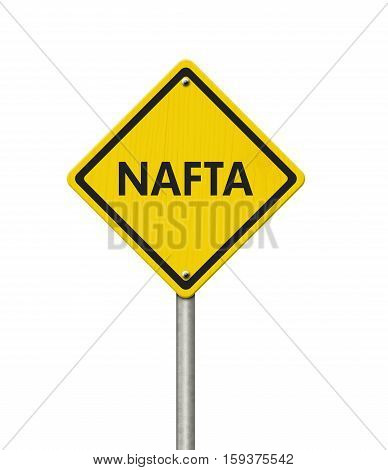 North American Free Trade Agreement yellow warning road sign Yellow caution sign with words NAFTA isolated over white 3D Illustration